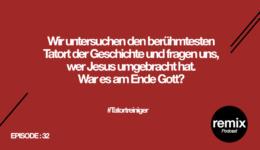 Episode 32 – Hat Gott Jesus getötet? #Tatortreiniger