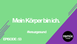 Episode 53 – Mein Körper bin ich. #kreuzgesund