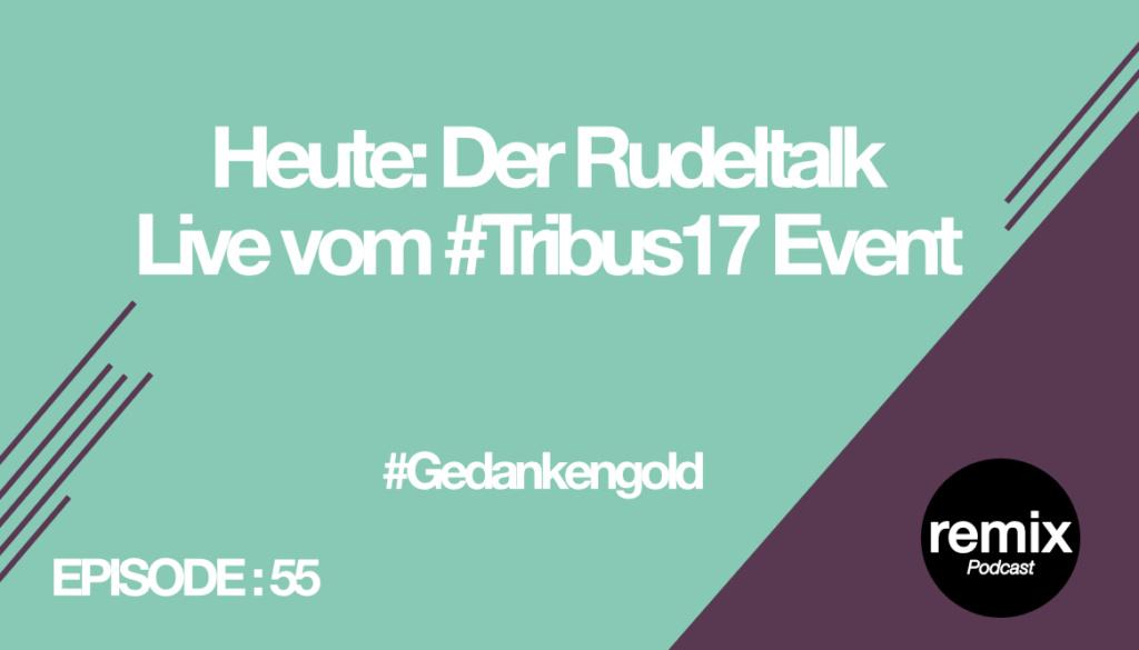 Episode 55 – Rudeltalk live vom #Tribus17 Event. #Gedankengold